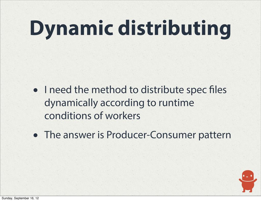 Dynamic distributing • I need the method to dis...