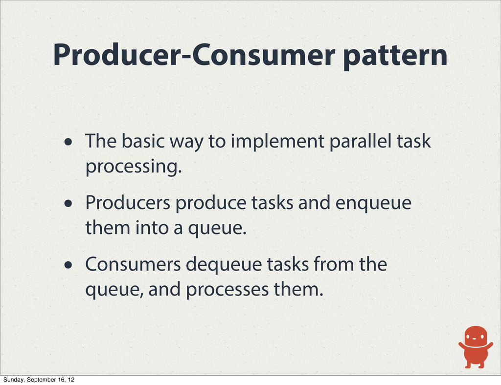 Producer-Consumer pattern • The basic way to im...