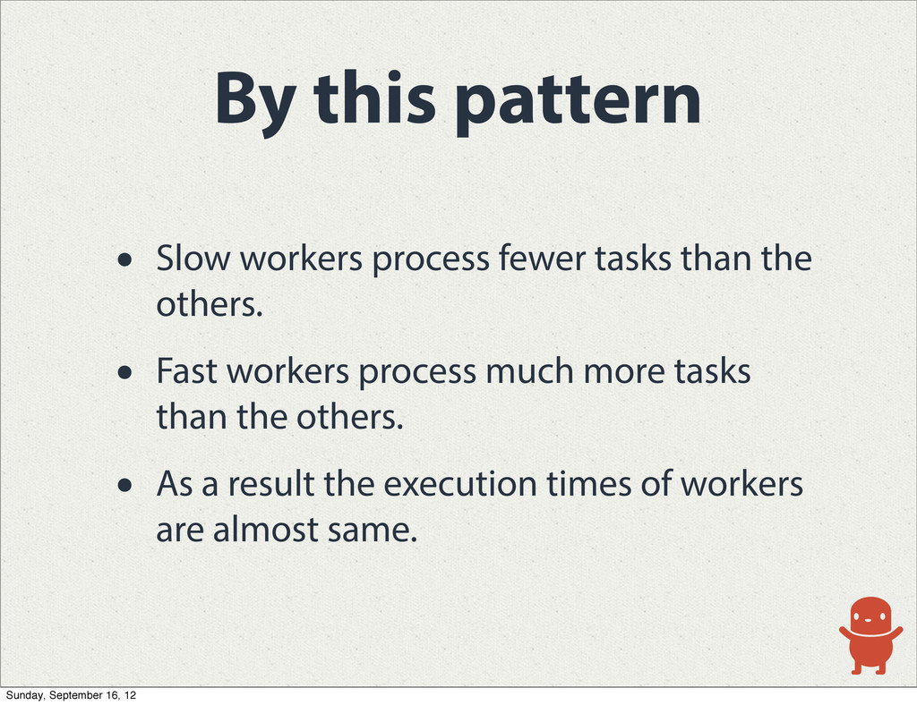 By this pattern • Slow workers process fewer ta...