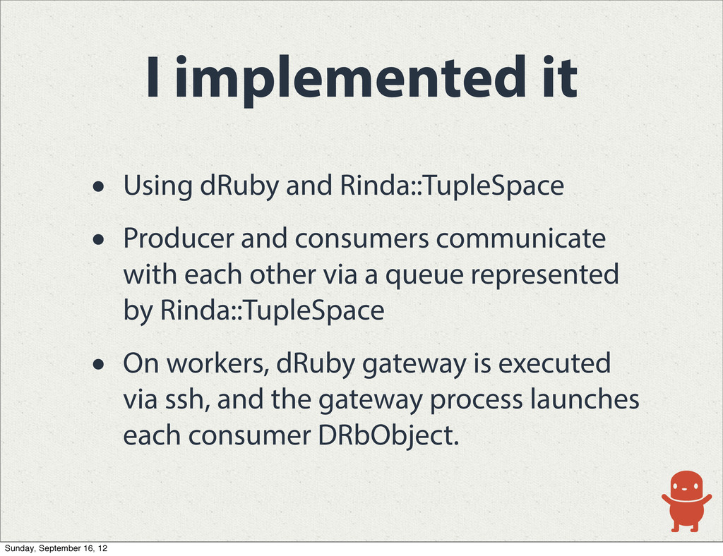 I implemented it • Using dRuby and Rinda::Tuple...
