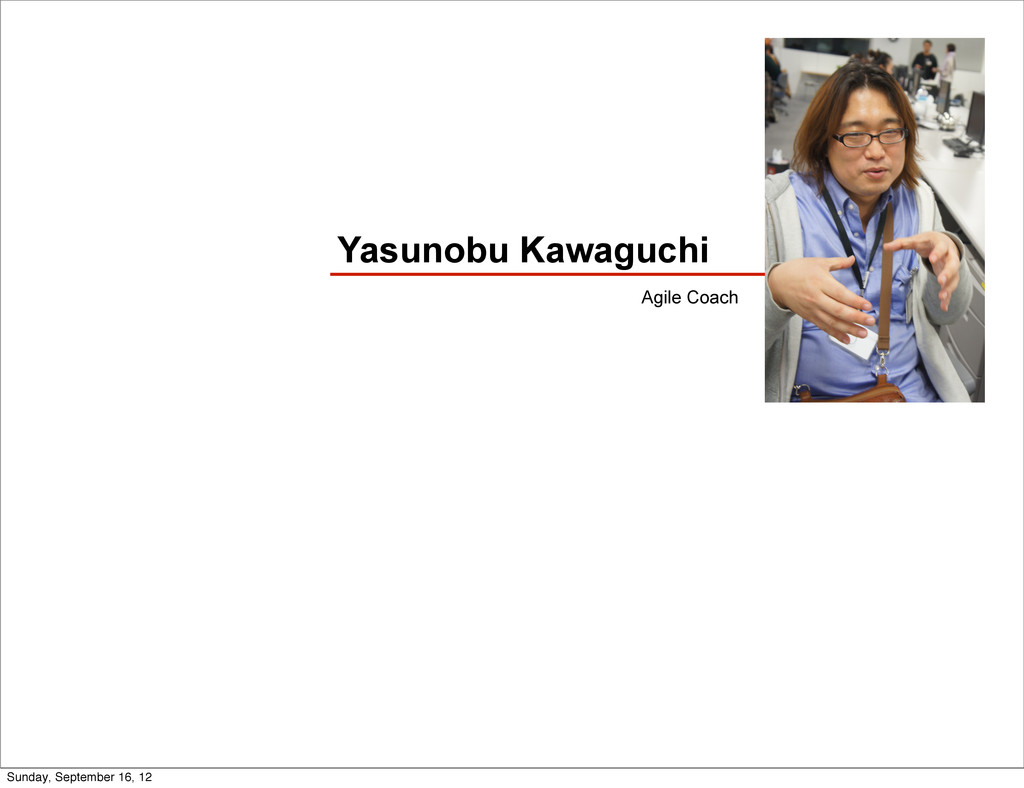 Yasunobu Kawaguchi Agile Coach Sunday, Septemb...