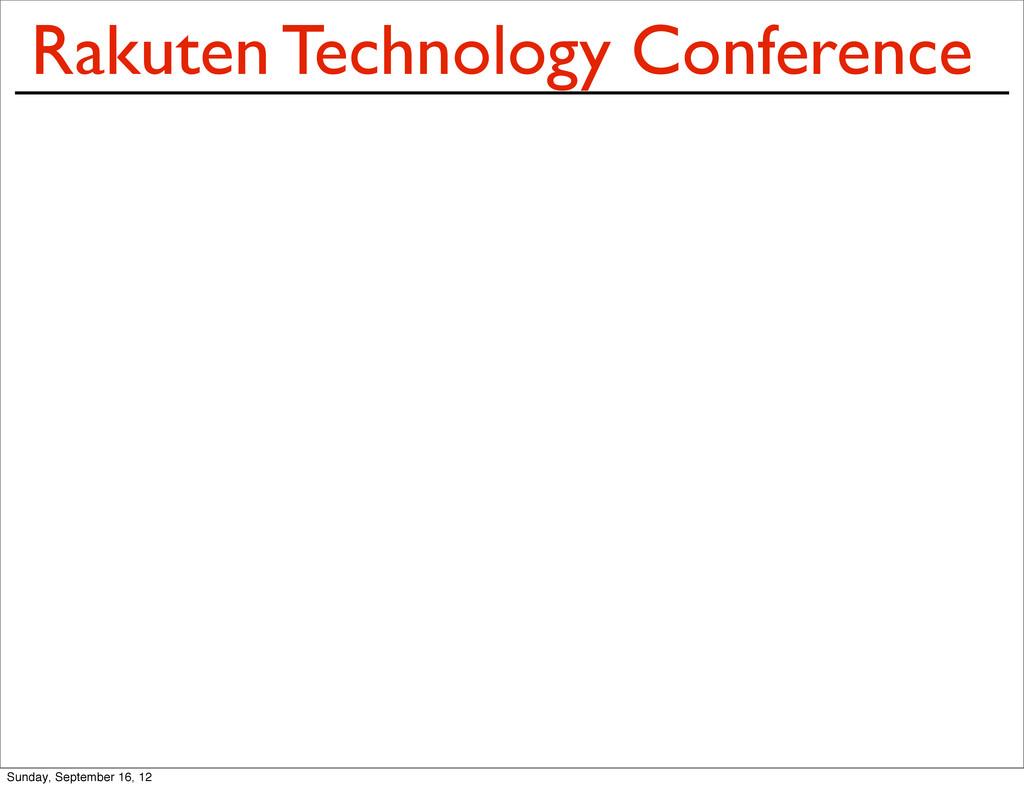 Rakuten Technology Conference Sunday, September...