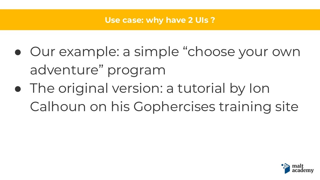 Use case: why have 2 UIs ? ● Our example: a sim...