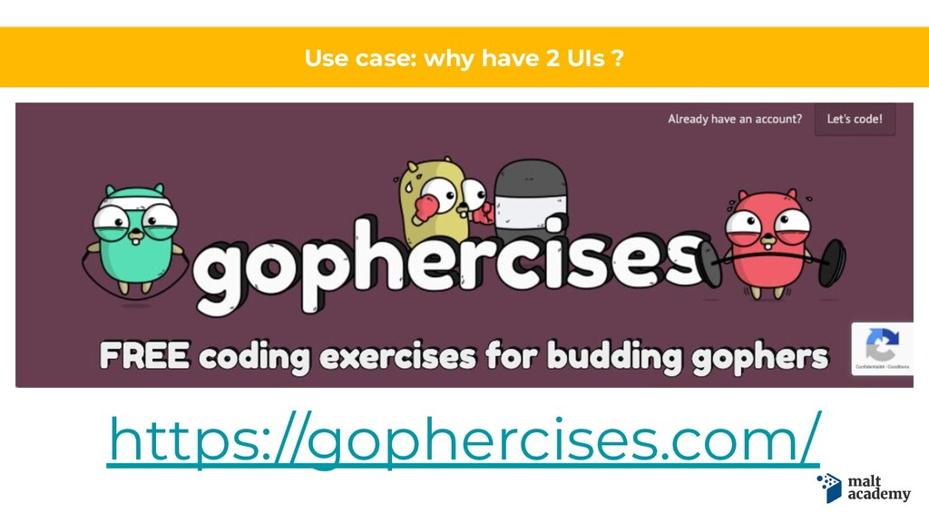 Use case: why have 2 UIs ? https://gophercises....