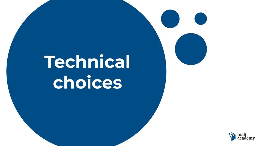 Technical choices