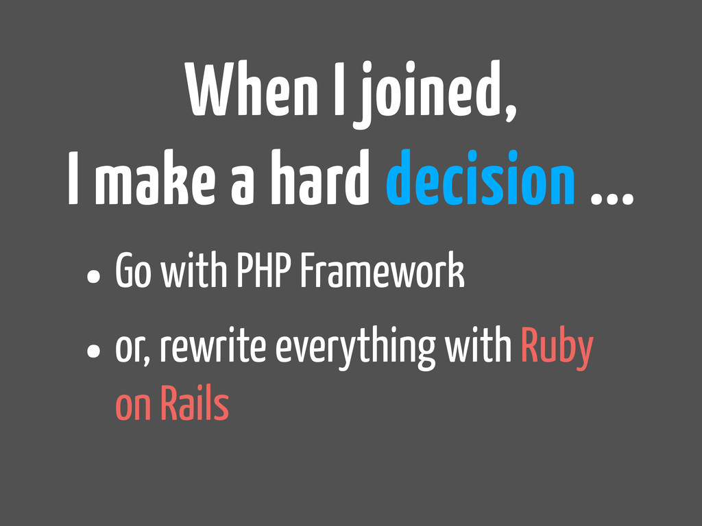 •Go with PHP Framework •or, rewrite everything ...
