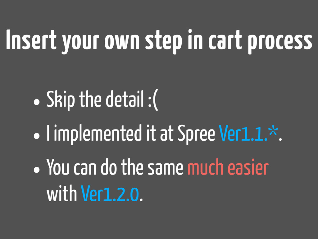 Insert your own step in cart process •Skip the ...