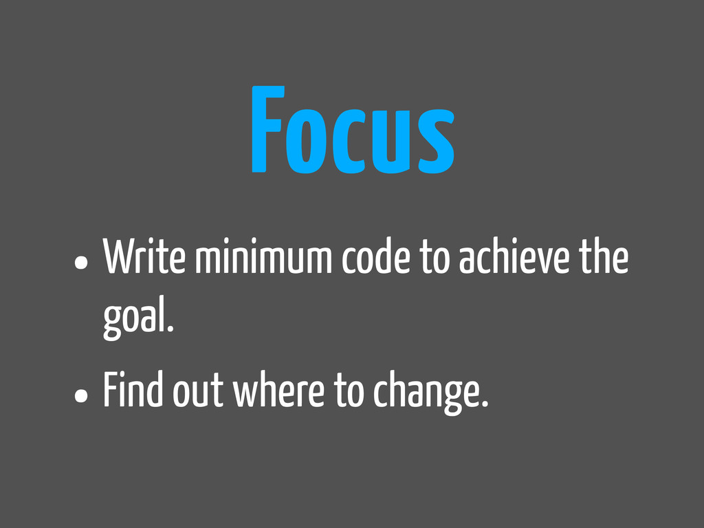 •Write minimum code to achieve the goal. •Find ...