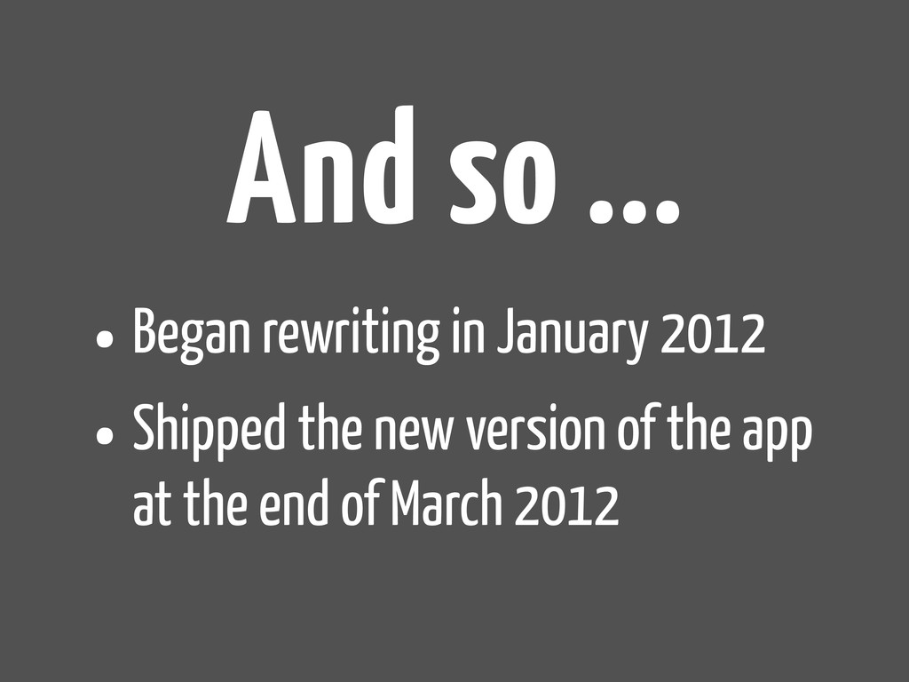 And so ... •Began rewriting in January 2012 •Sh...