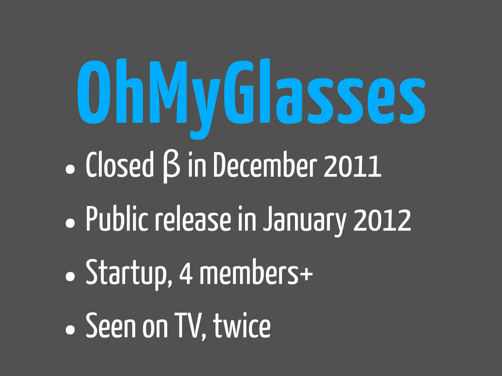 •Closed β in December 2011 •Public release in J...