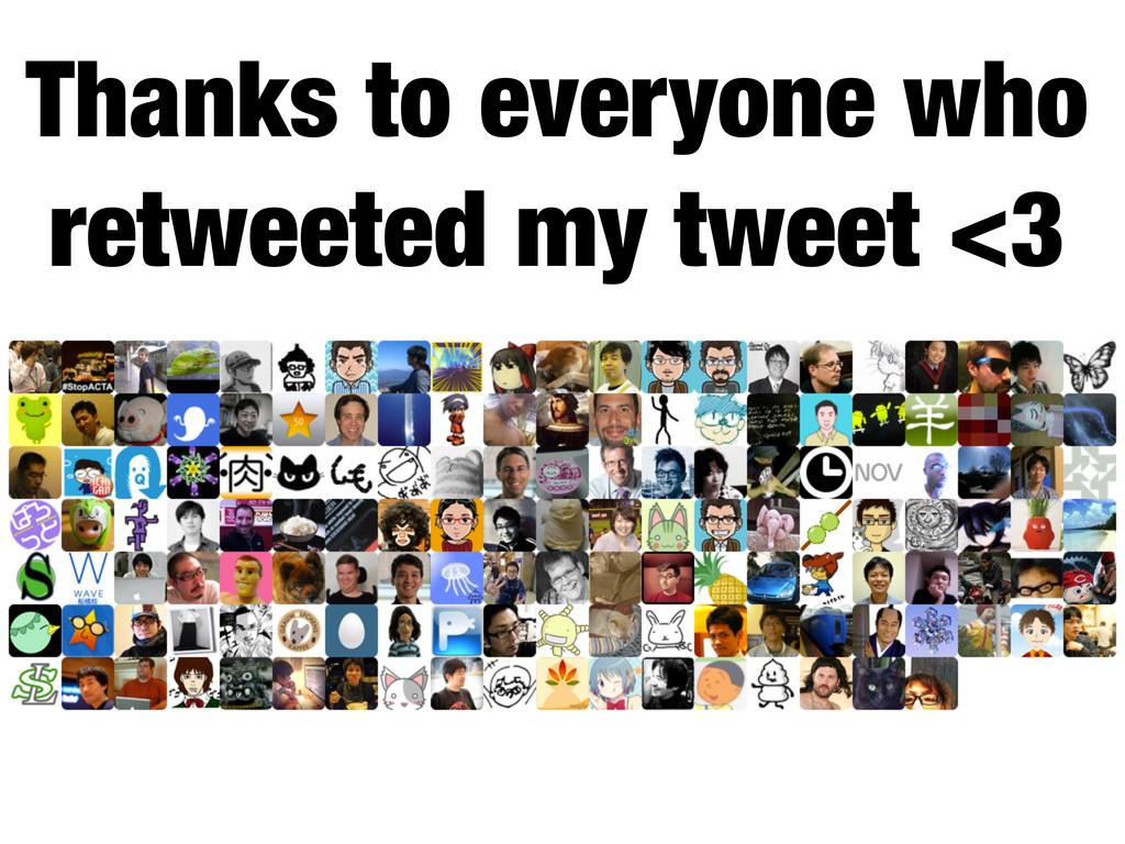 Thanks to everyone who retweeted my tweet <3