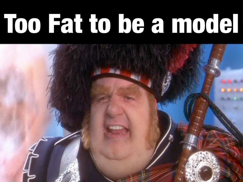 Too Fat to be a model
