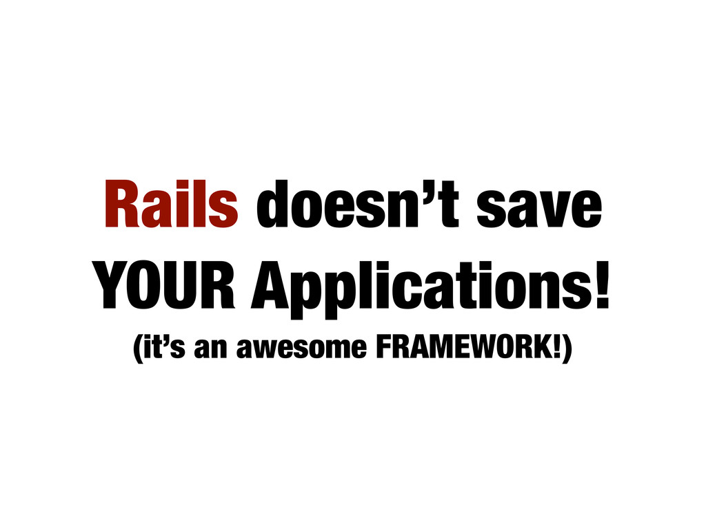 Rails doesn't save YOUR Applications! (it's an ...
