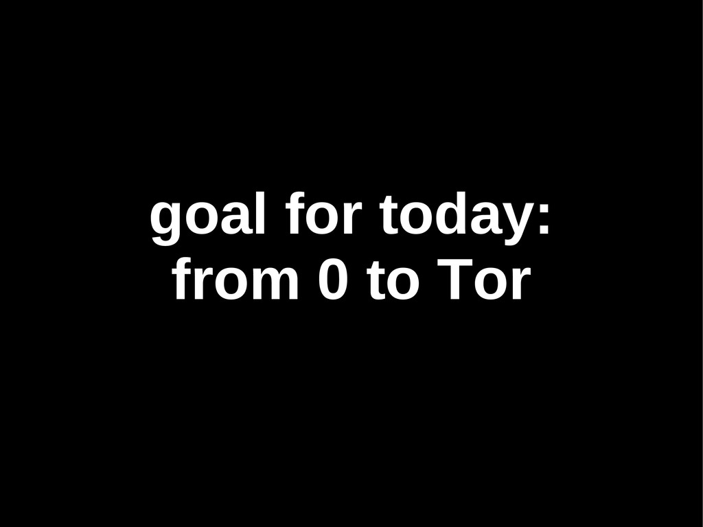 goal for today: from 0 to Tor