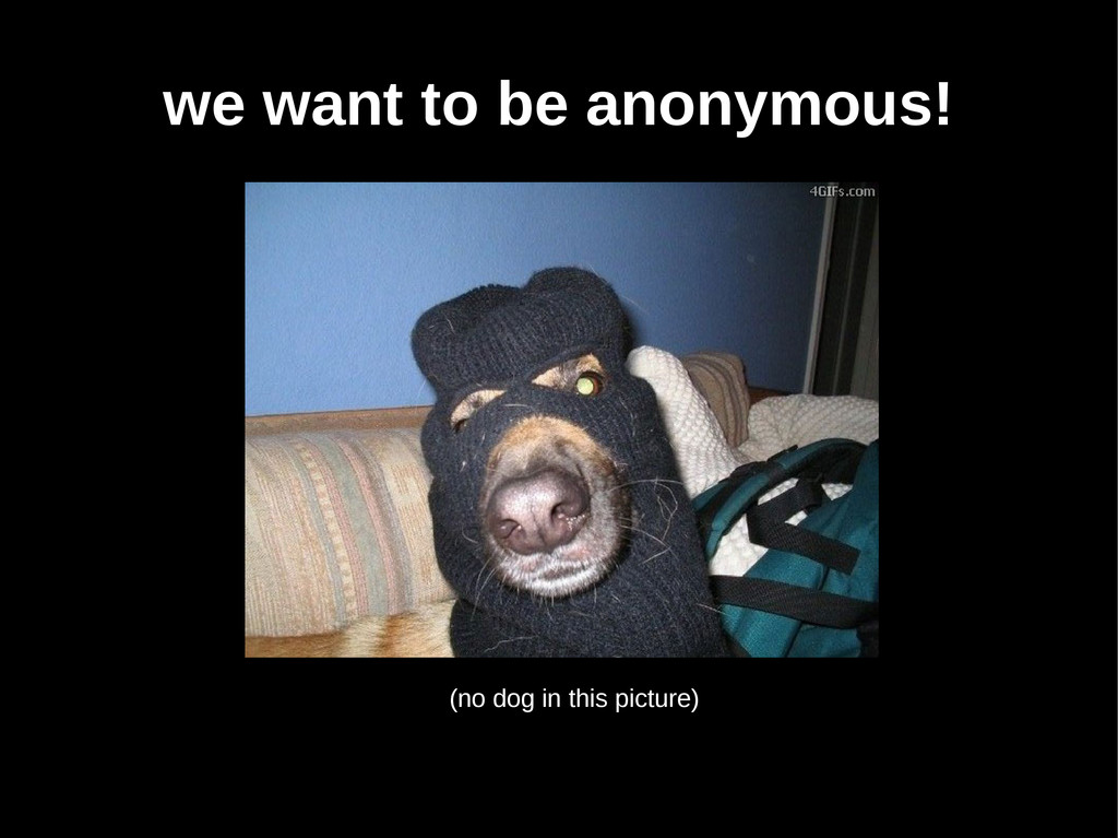 we want to be anonymous! (no dog in this pictur...