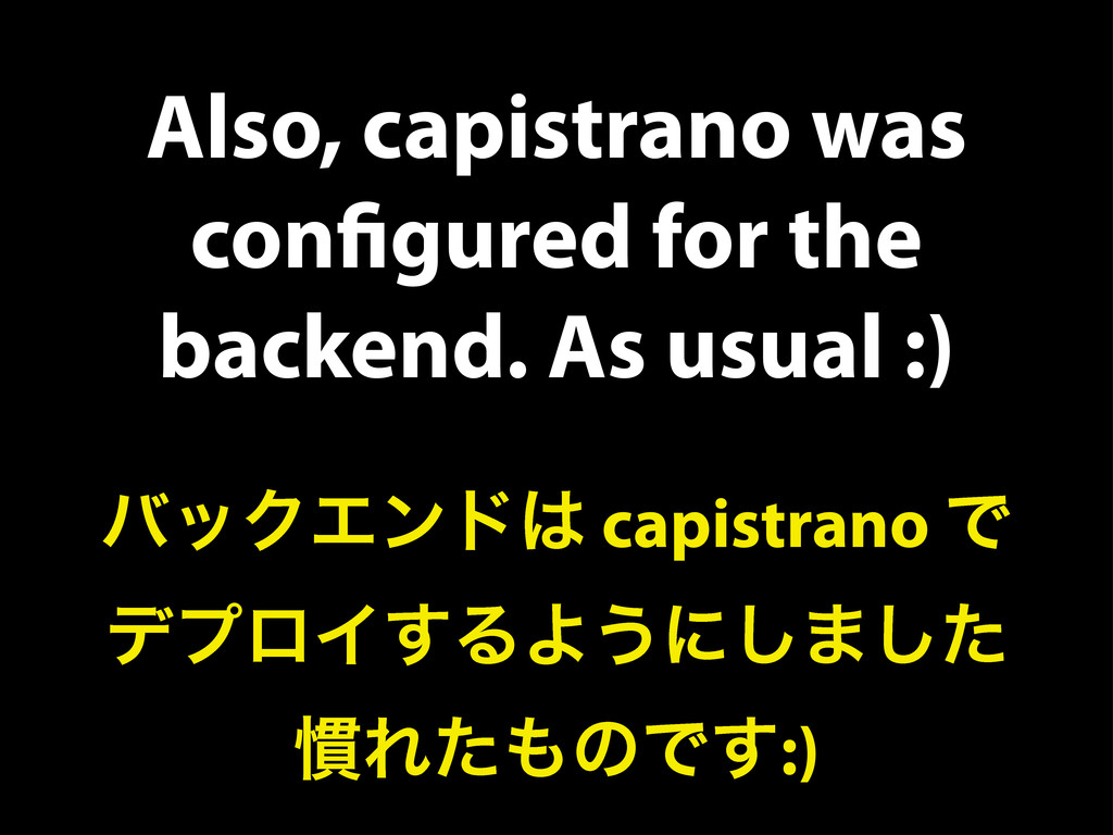 Also, capistrano was configured for the backend....