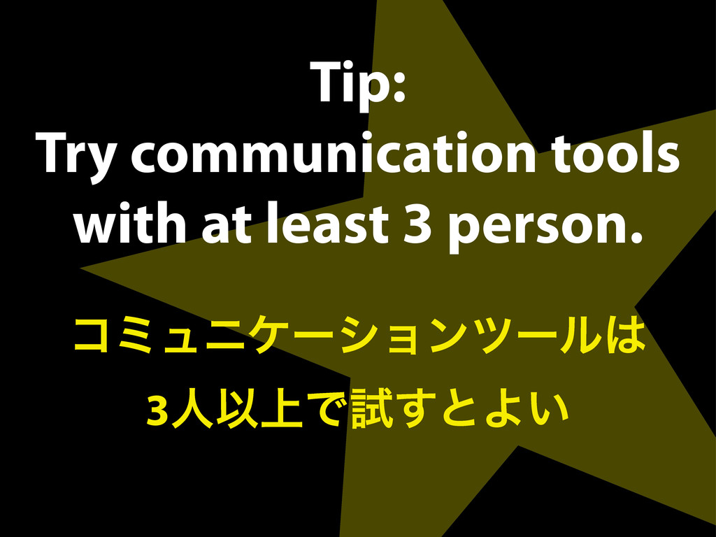 Tip: Try communication tools with at least 3 pe...