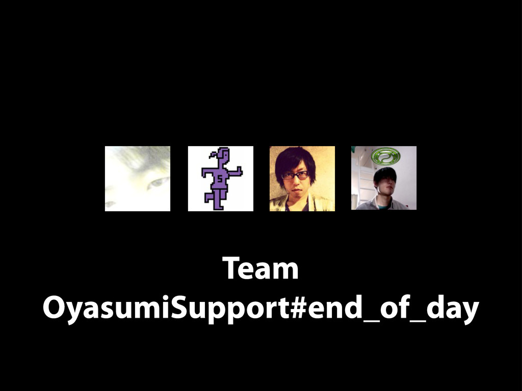 Team OyasumiSupport#end_of_day