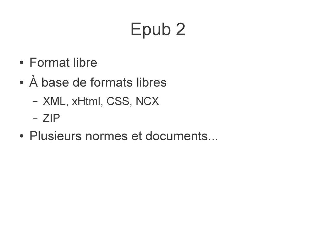 Epub 2 ● Format libre ● À base de formats libre...