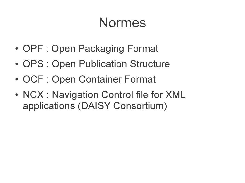Normes ● OPF : Open Packaging Format ● OPS : Op...