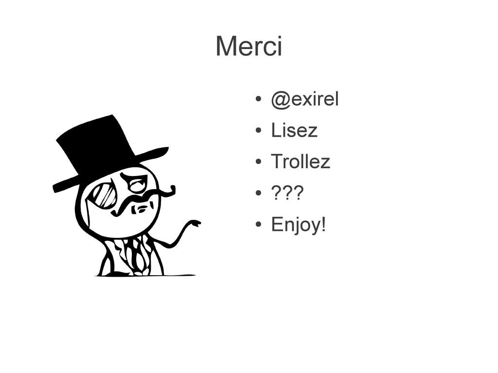 Merci ● @exirel ● Lisez ● Trollez ● ??? ● Enjoy!