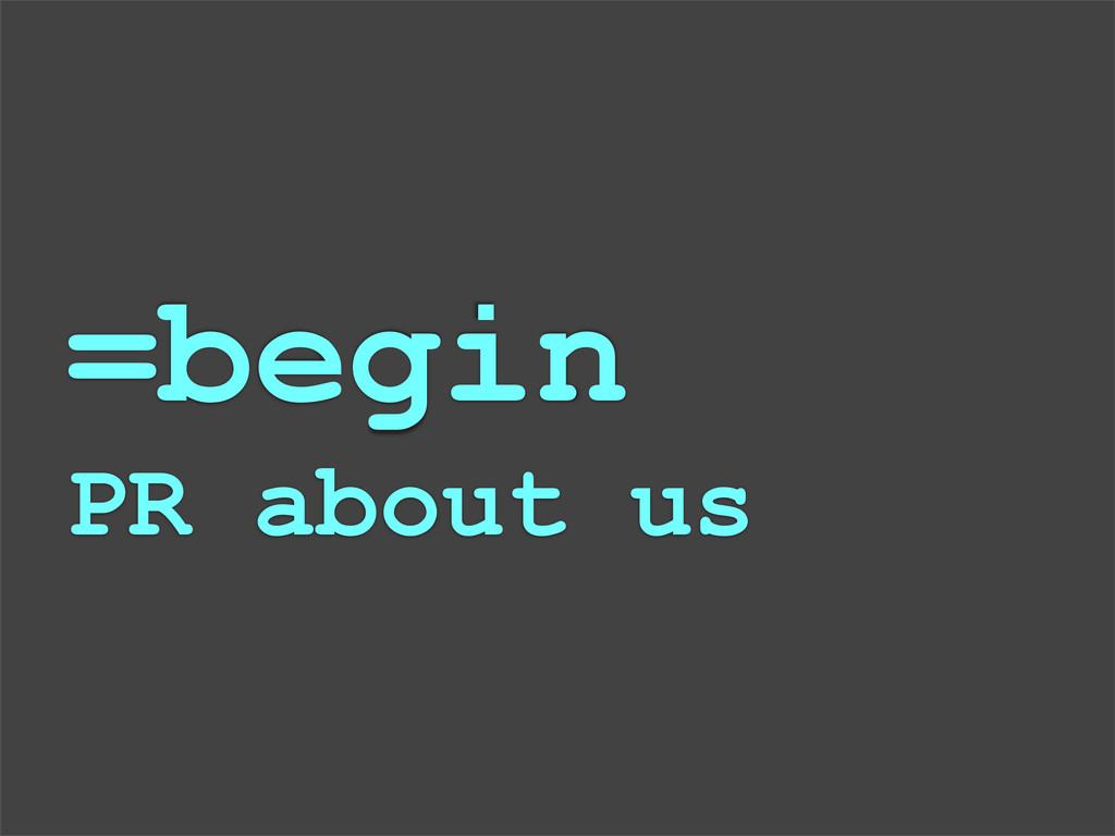 =begin PR about us