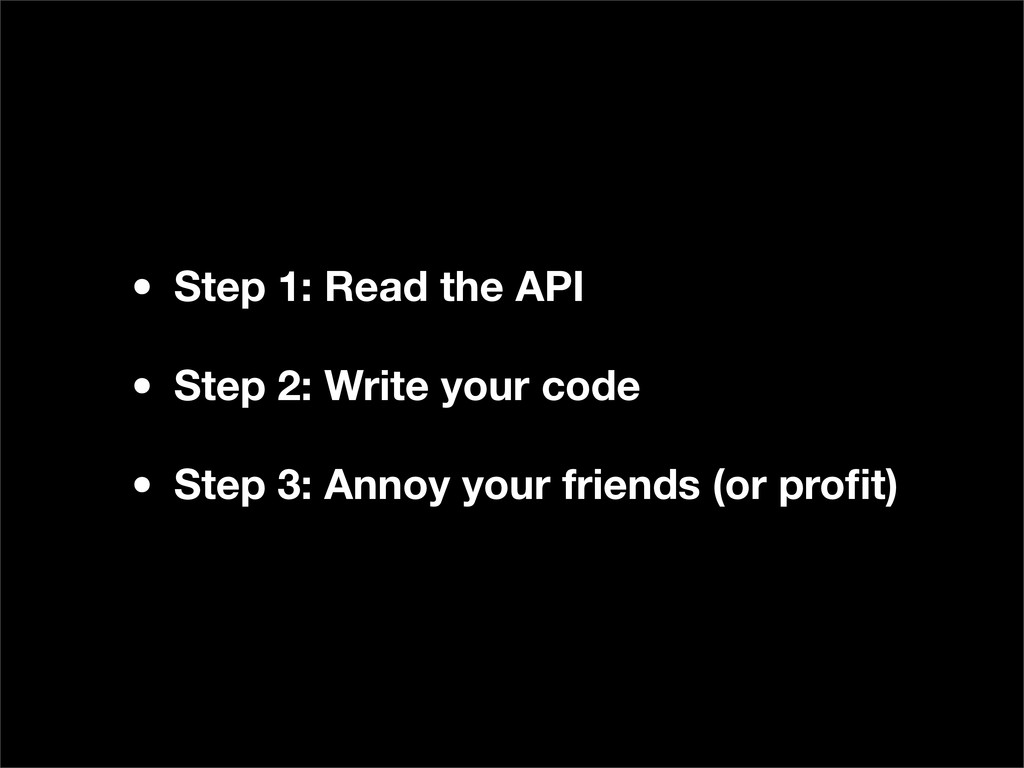• Step 1: Read the API • Step 2: Write your cod...