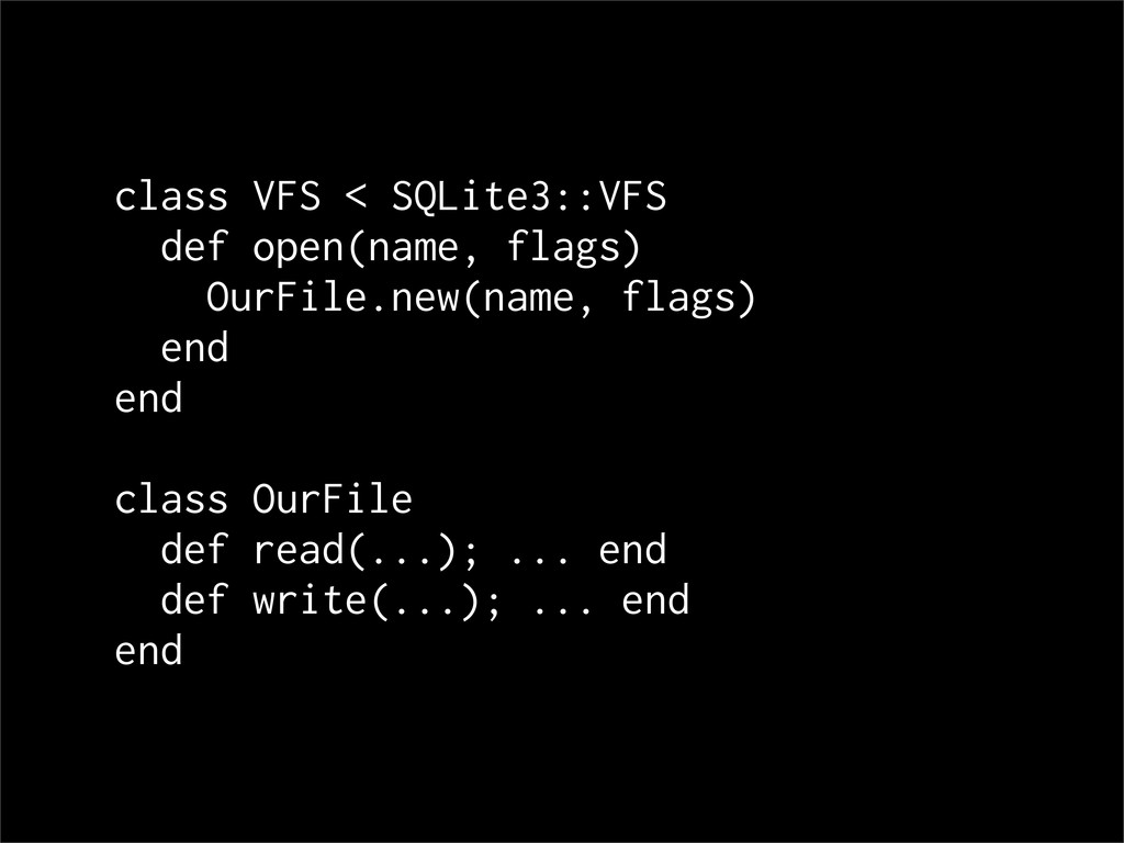 class VFS < SQLite3::VFS def open(name, flags) ...