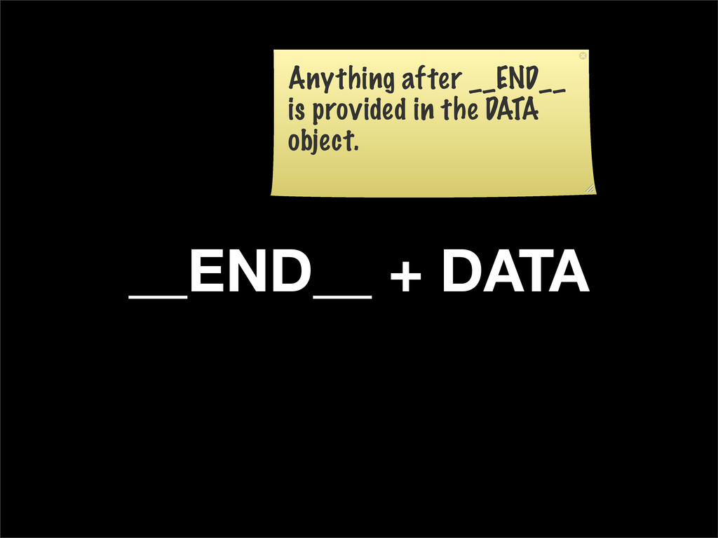 __END__ + DATA Anything after __END__ is provid...