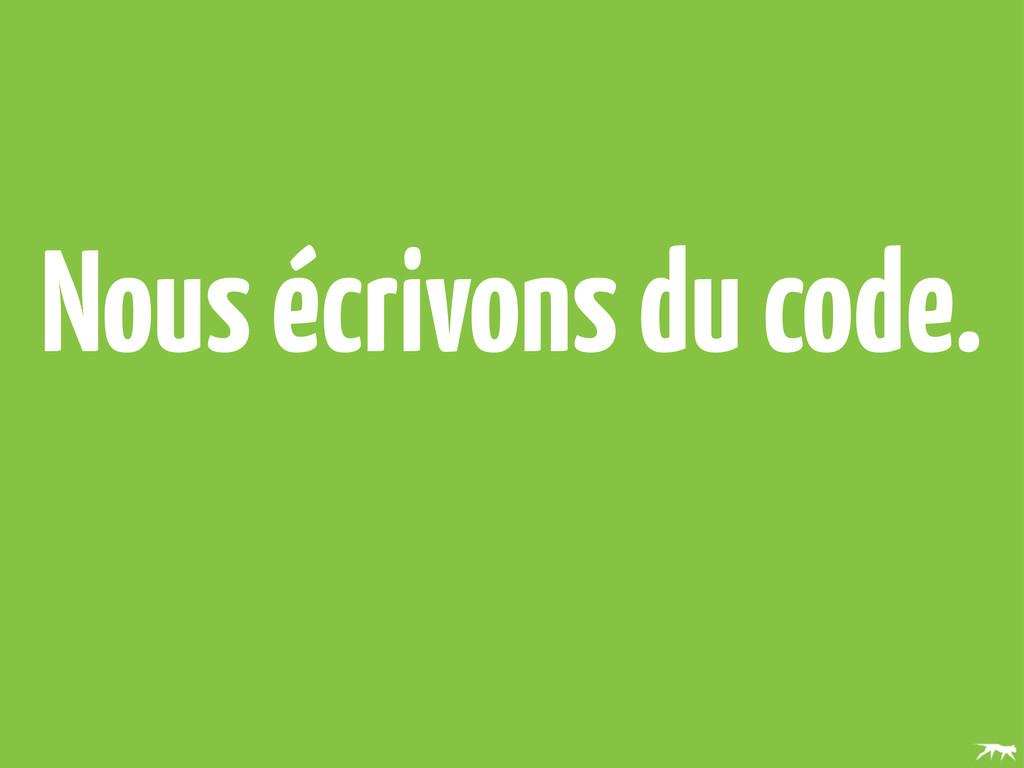 Nous écrivons du code.