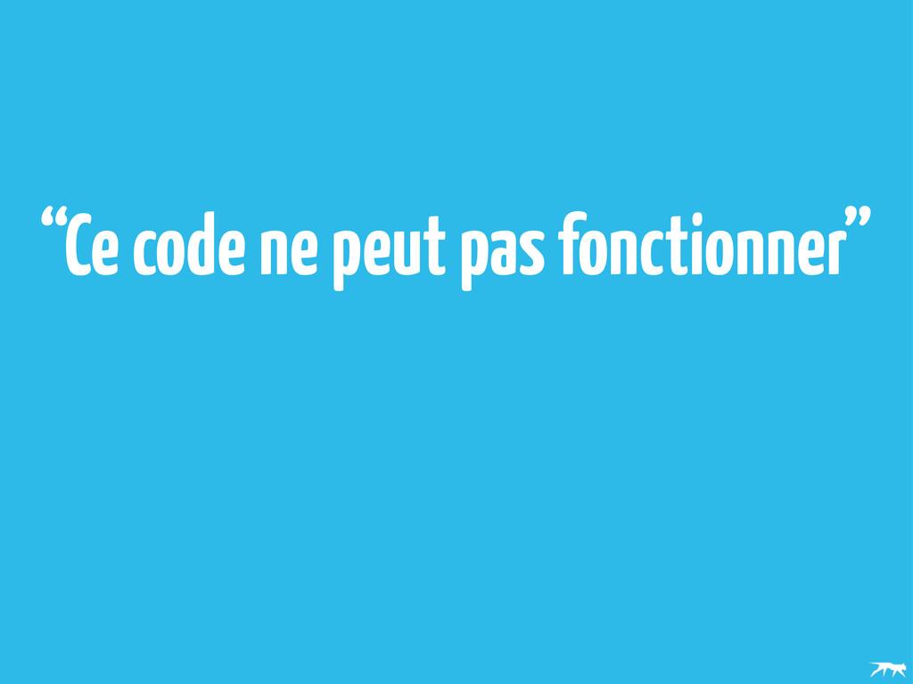 """""""Ce code ne peut pas fonctionner"""""""
