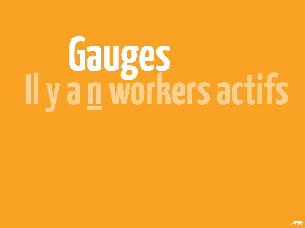 Gauges Il y a n workers actifs