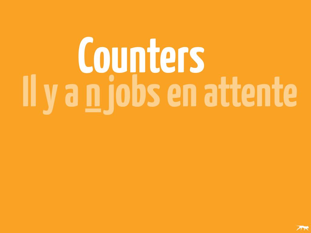 Counters Il y a n jobs en attente