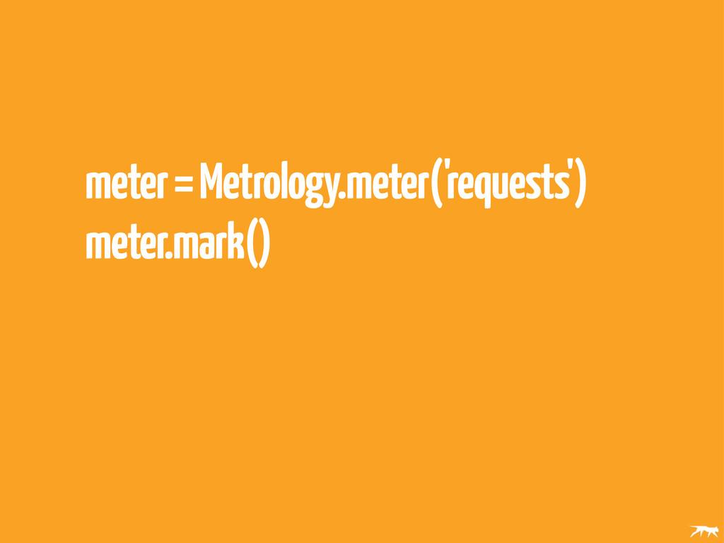 meter = Metrology.meter('requests') meter.mark()
