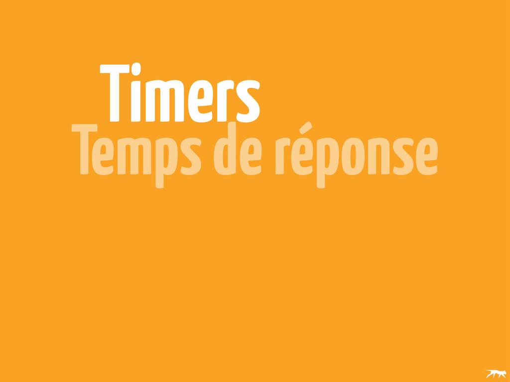 Timers Temps de réponse