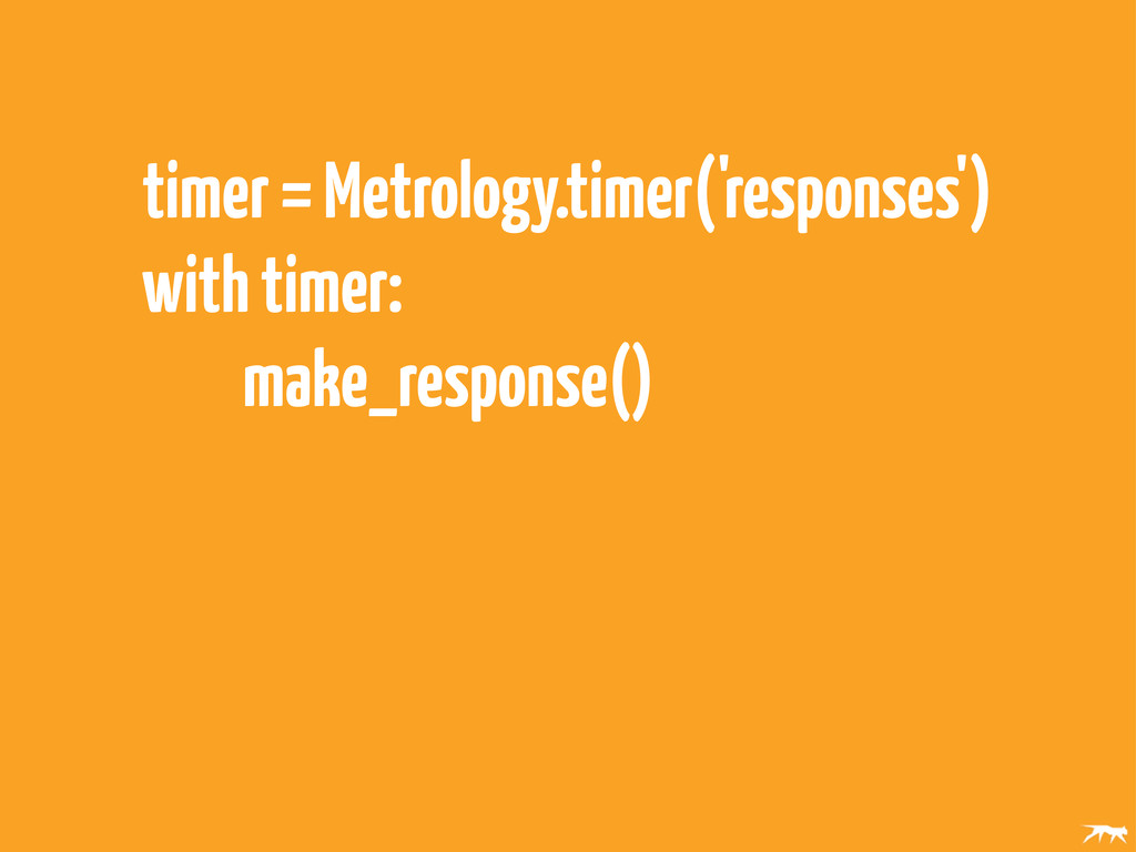 timer = Metrology.timer('responses') with timer...