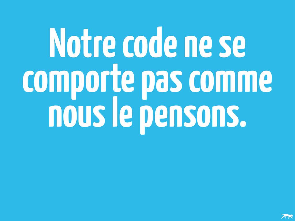 Notre code ne se comporte pas comme nous le pen...