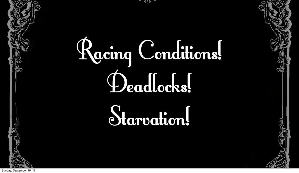 Racing Conditions! Deadlocks! Starvation! Sunda...