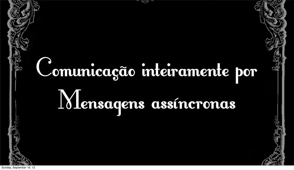 Comunicação inteiramente por Mensagens assíncro...