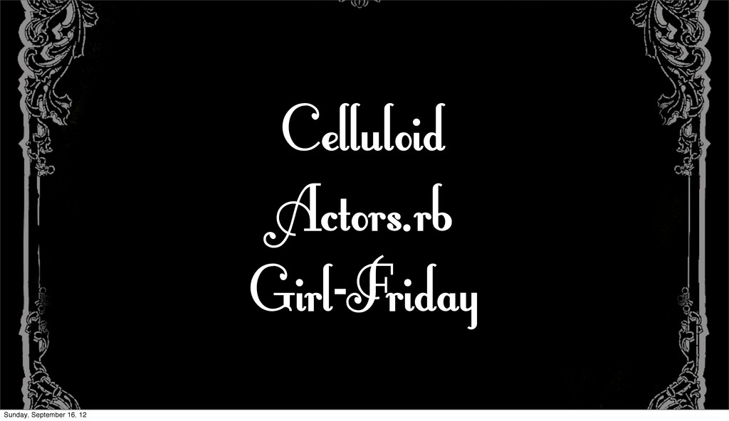 Celluloid Actors.rb Girl-Friday Sunday, Septemb...