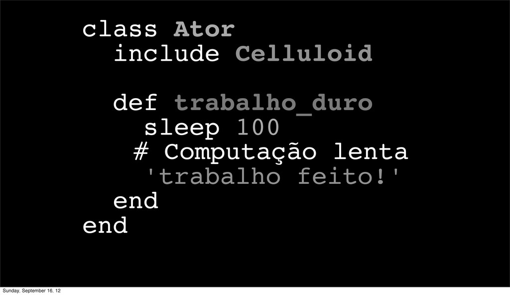 class Ator include Celluloid def trabalho_duro ...