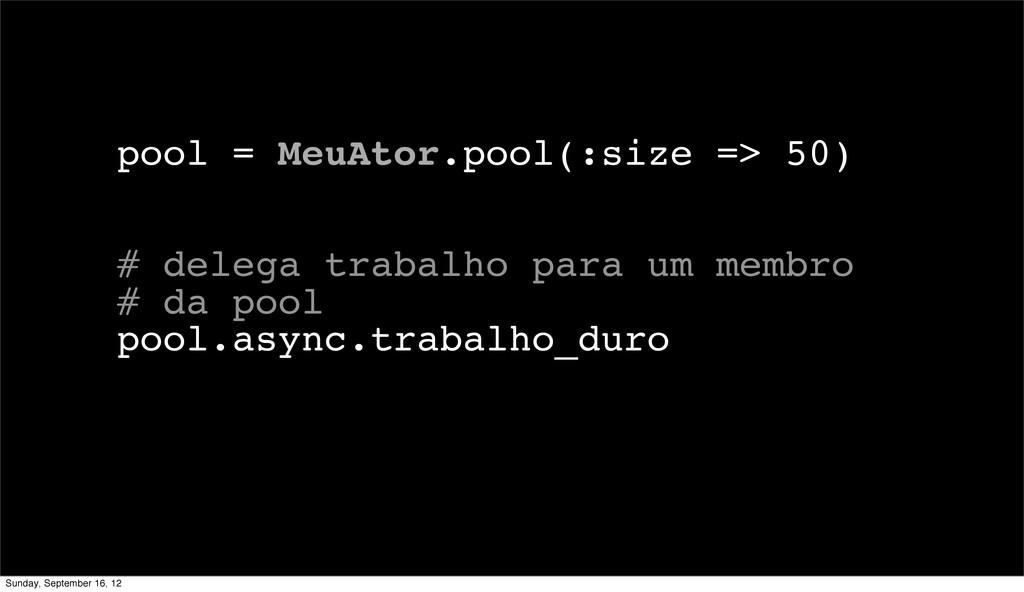 pool = MeuAtor.pool(:size => 50) # delega traba...