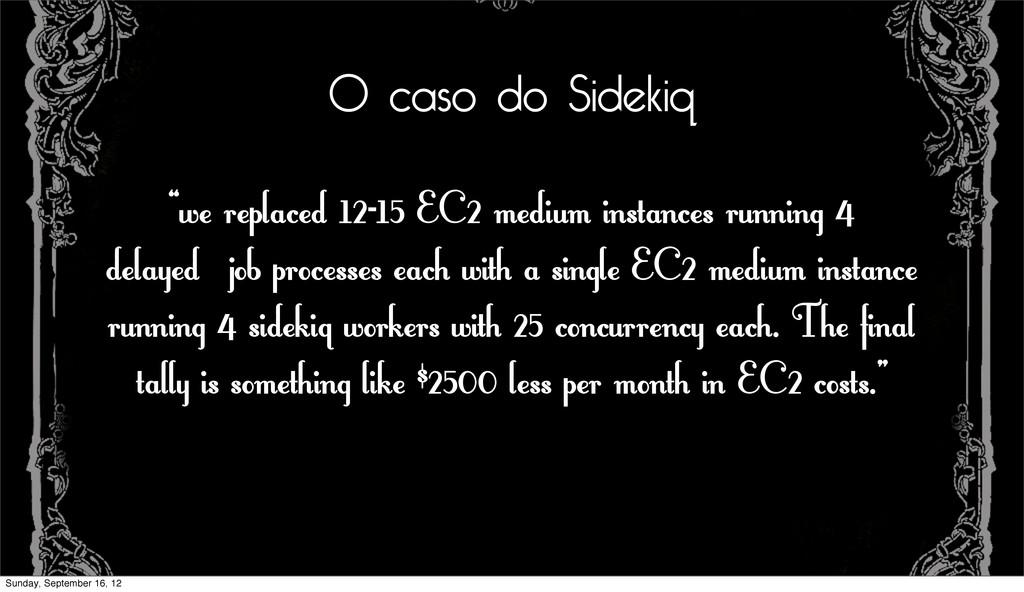 """O caso do Sidekiq """"we replaced 12-15 EC2 medium..."""