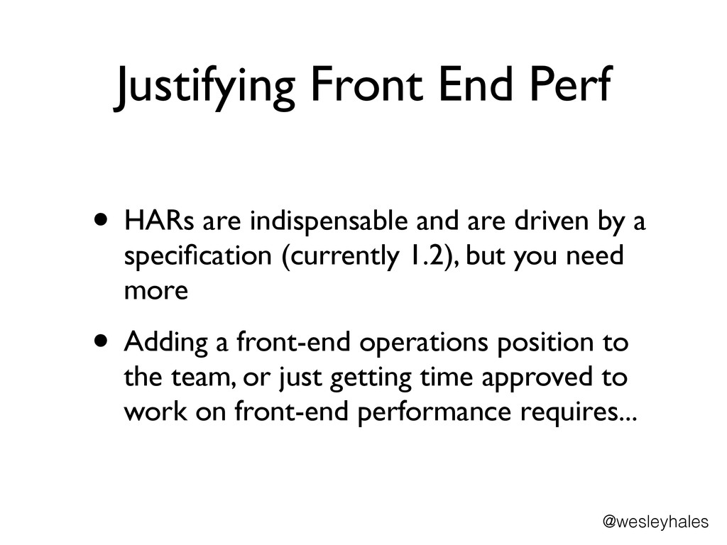 Justifying Front End Perf • HARs are indispensa...