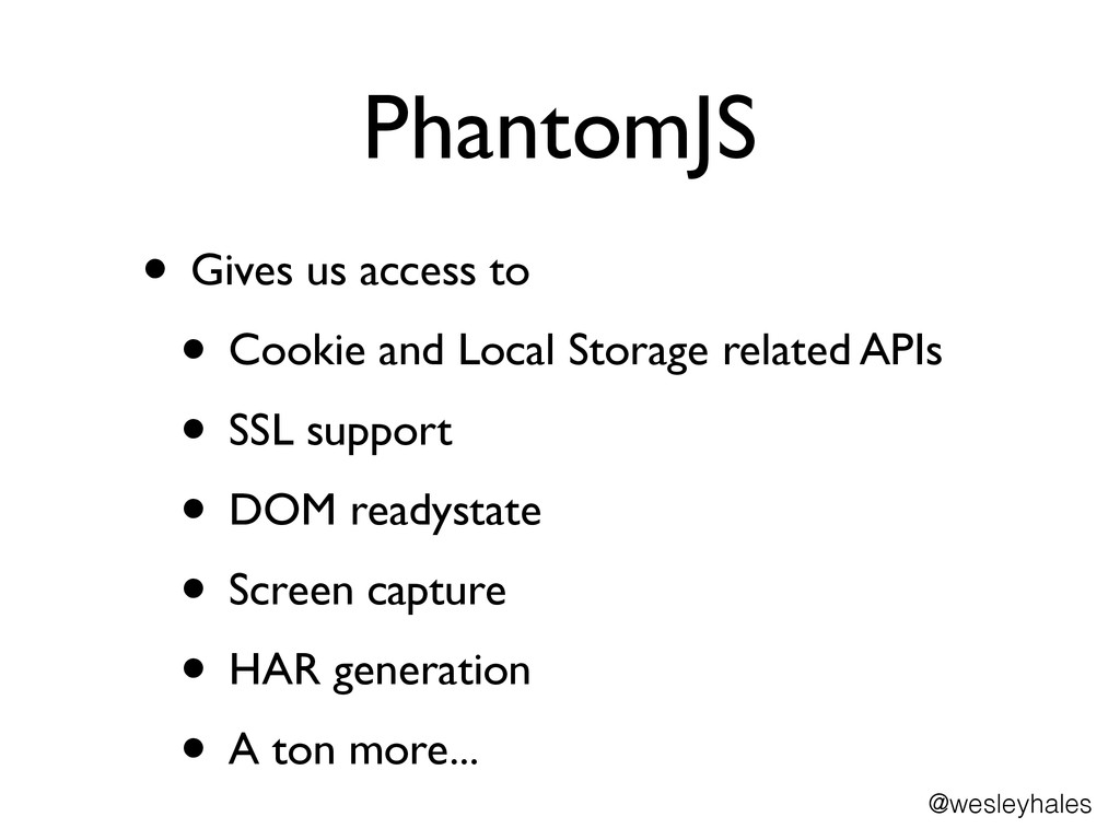 PhantomJS • Gives us access to	 