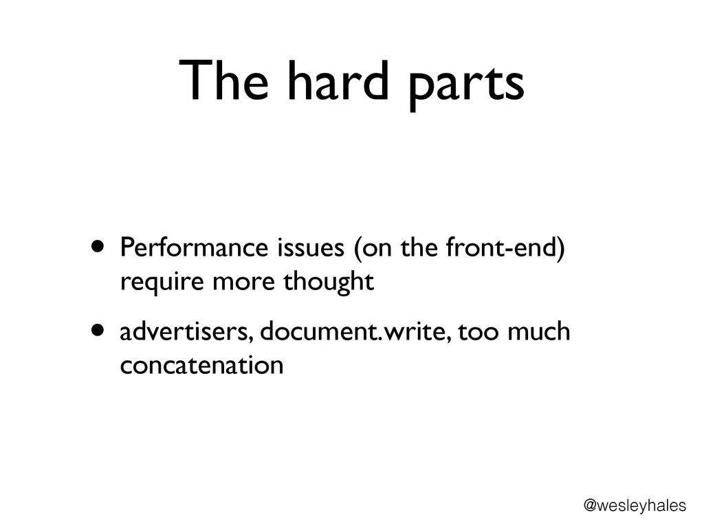 The hard parts • Performance issues (on the fro...