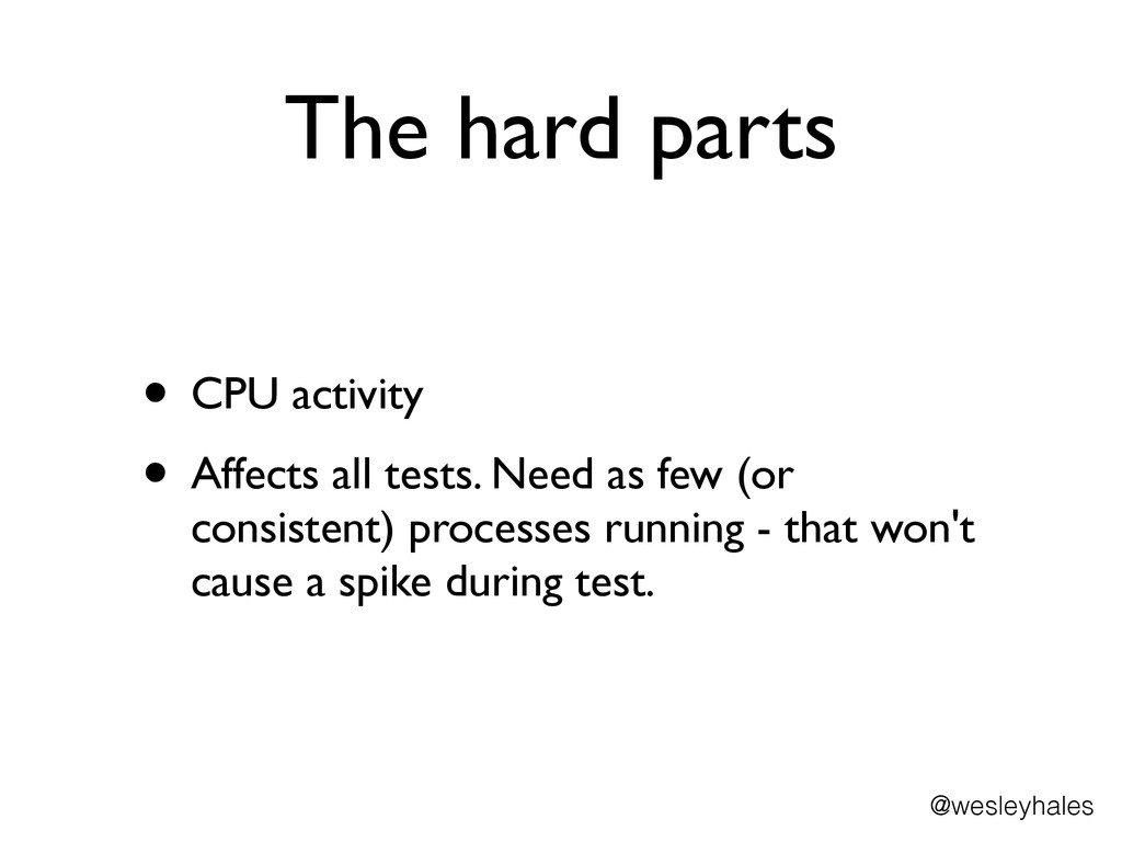 The hard parts • CPU activity	 