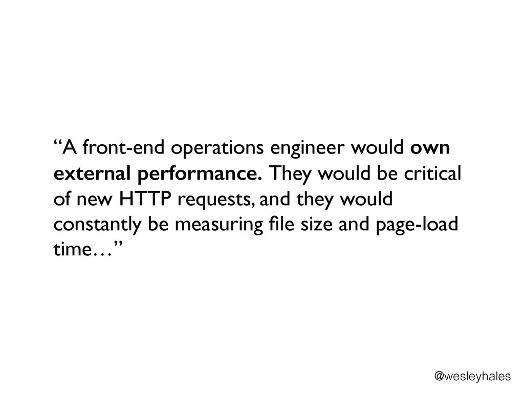 """A front-end operations engineer would own exte..."