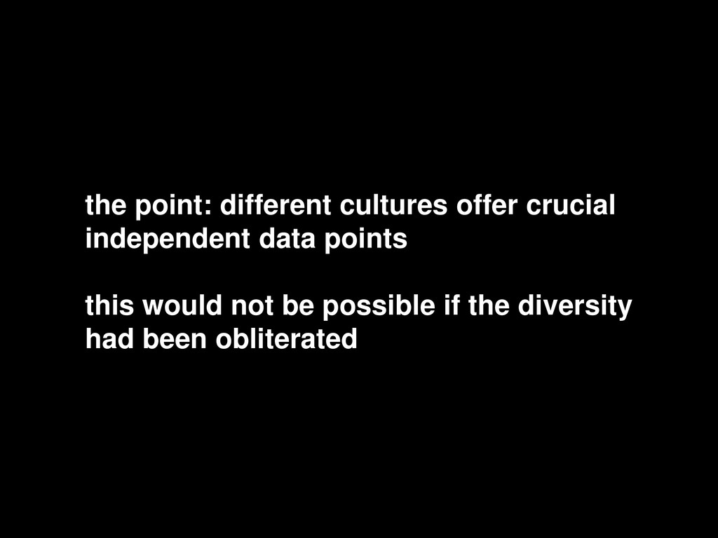 the point: different cultures offer crucial ind...