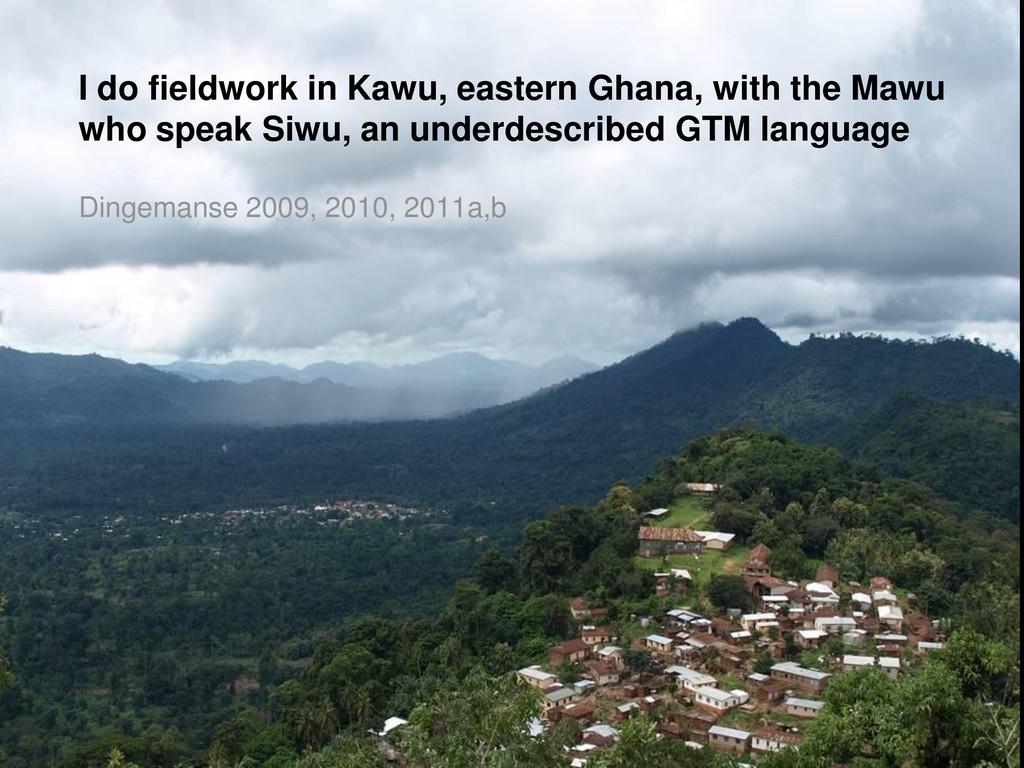 I do fieldwork in Kawu, eastern Ghana, with the...